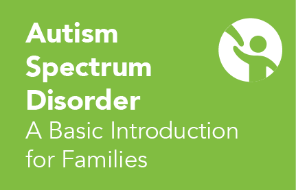 Ohio's Parent Guide to Autism Spectrum Disorder: ASD: A Basic Introduction for Families