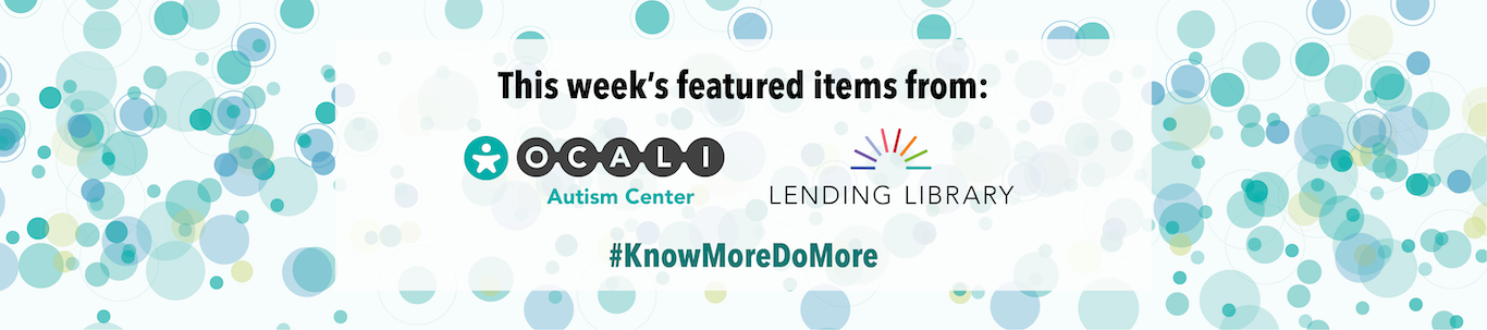 This week's featured items from the Autism Center and Lending Library