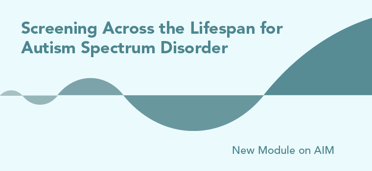 New AIM Module: Screening Across the Lifespan for ASD