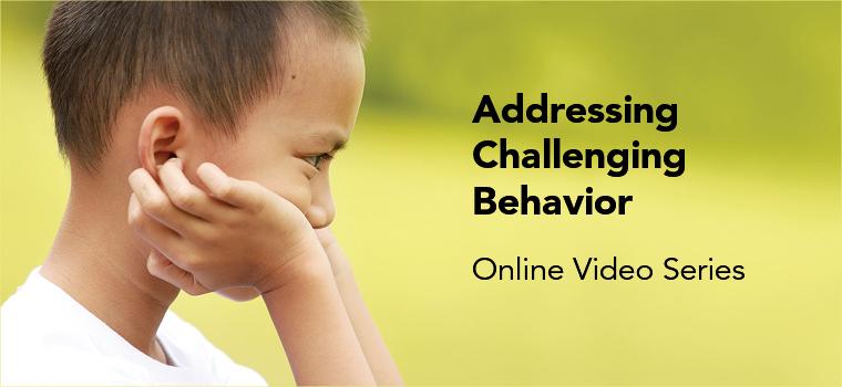 New Addressing Challenging Behavior Video Series