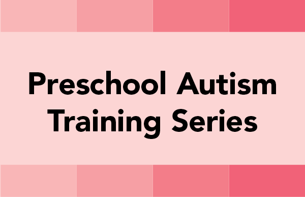 Preschool Autism Training Series