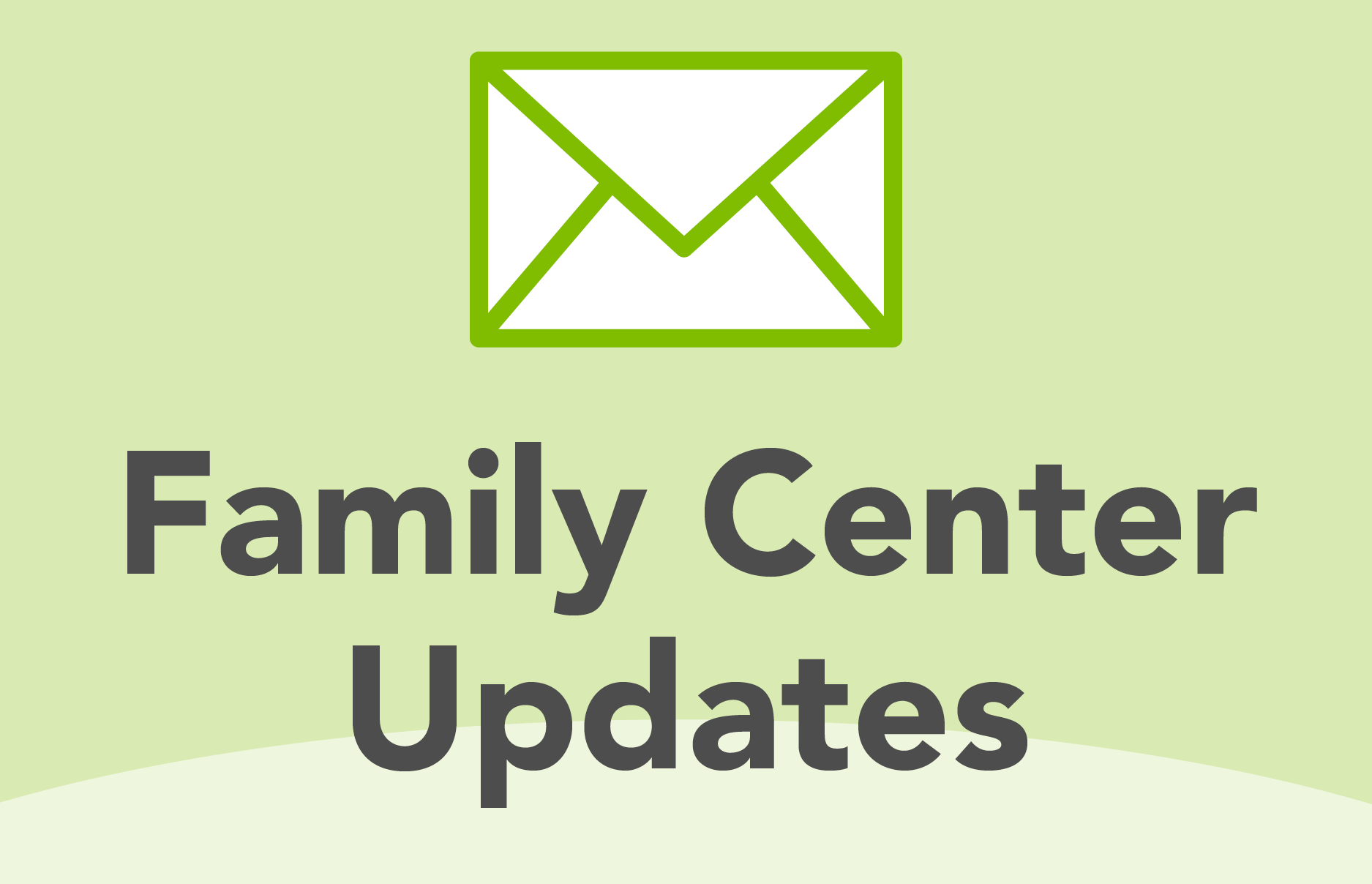 Family Center Updates