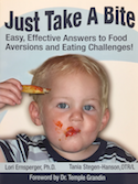 Just Take A Bite Easy Effective Answers To Food Aversions And Eating Challenges
