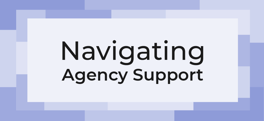 Navigating Agency Support