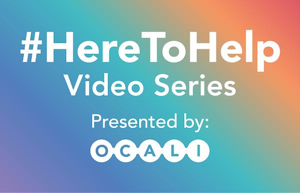 #HereToHelp Video Series Presented by OCALI