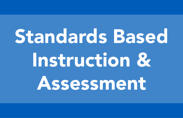 Standards Based Instruction and Assessment