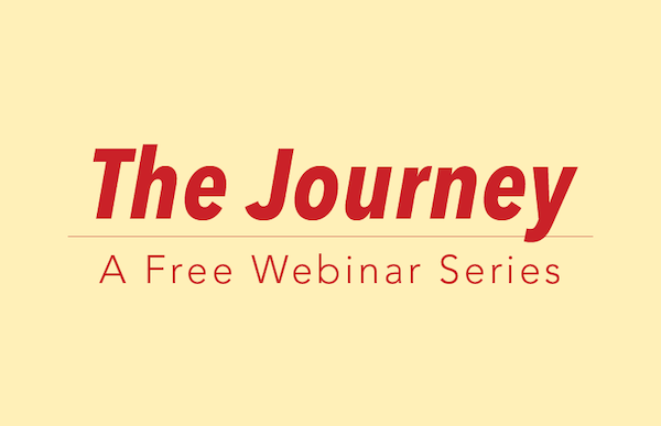 The Journey Webinar: The Journey: A Free Webinar Series