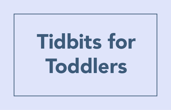 Tidbits for Toddlers