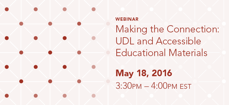 Webinar: Making the Connection: UDL and Accessible Educational Materials