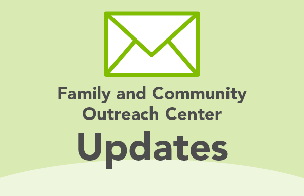 Family and Community Outreach Center Updates