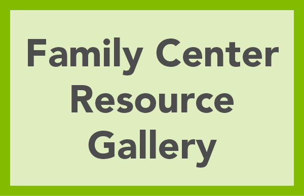 Family Center Resource Gallery: Family and Community Outreach Center Resource Gallery