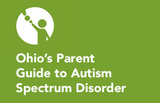 Ohio's Parent Guide to Autism Spectrum Disorder