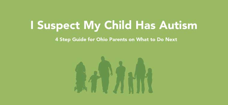 I Suspect My Child Has Autism: A Four-Step Guide for Ohio Parents on What to Do Next